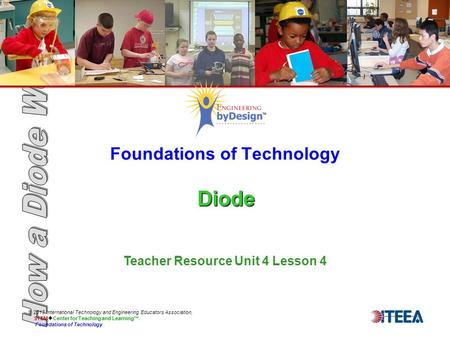 Diode Foundations of Technology Diode © 2013 International Technology and Engineering Educators Association, STEM  Center for Teaching and Learning™ Foundations.