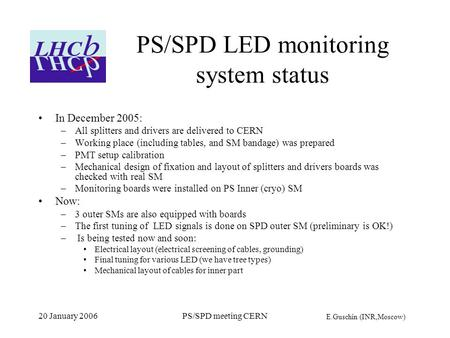 E.Guschin (INR,Moscow) 20 January 2006PS/SPD meeting CERN PS/SPD LED monitoring system status In December 2005: –All splitters and drivers are delivered.