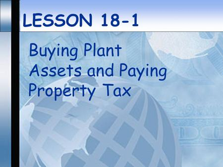 LESSON 18-1 Buying Plant Assets and Paying Property Tax.
