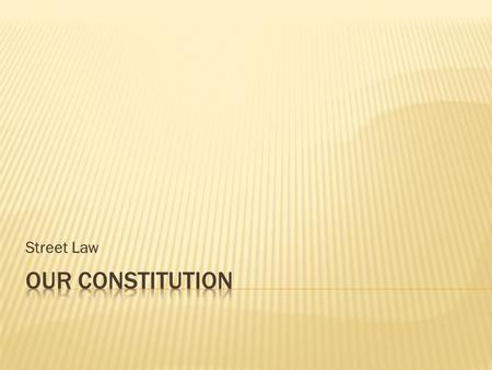 Street Law.  Analyze the five ideas that underlie the Constitution.