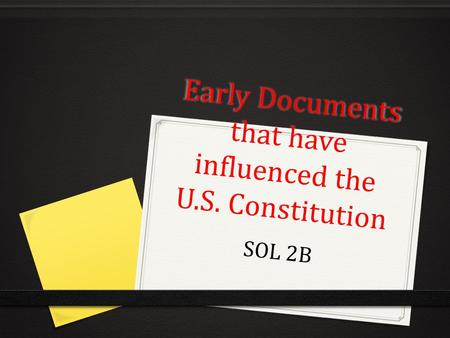Early Documents that have influenced the U.S. Constitution SOL 2B.