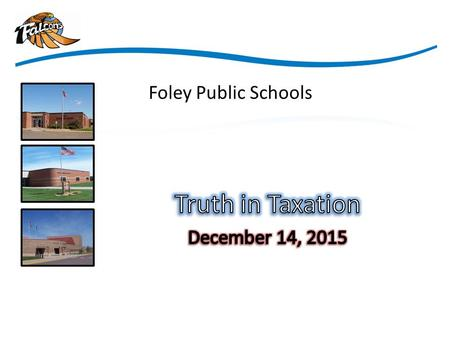 Foley Public Schools. Truth in Taxation Timeline 2015 Pay 2016 Levy for 2016-2017 School Year or FY2017.