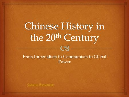 From Imperialism to Communism to Global Power 1 Cultural Revolution.