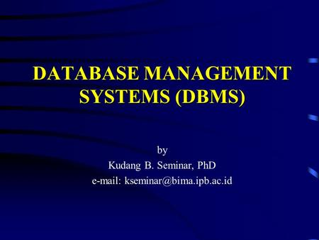DATABASE MANAGEMENT SYSTEMS (DBMS) by Kudang B. Seminar, PhD
