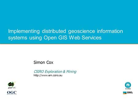 Implementing distributed geoscience information systems using Open GIS Web Services Simon Cox CSIRO Exploration & Mining