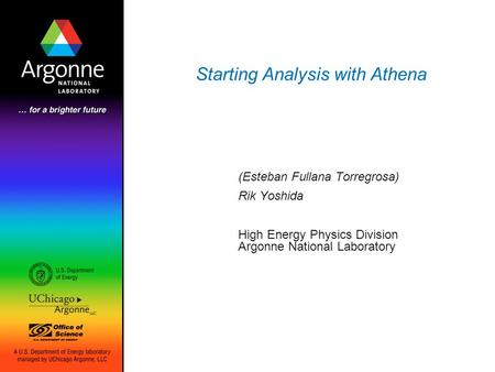 Starting Analysis with Athena (Esteban Fullana Torregrosa) Rik Yoshida High Energy Physics Division Argonne National Laboratory.