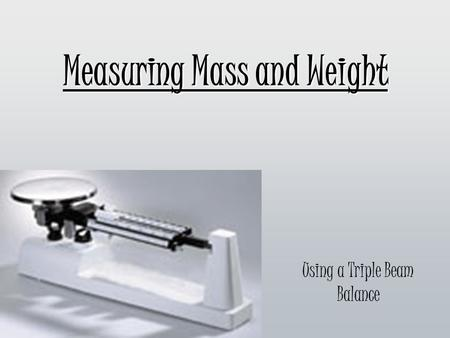 Measuring Mass and Weight Using a Triple Beam Balance.