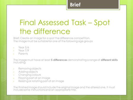Final Assessed Task – Spot the difference Brief: Create an image for a spot the difference competition. The image must be suitable for one of the following.
