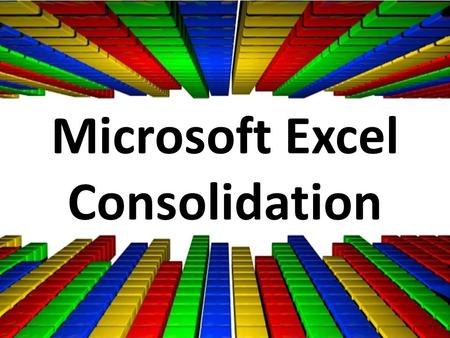 Microsoft Excel Consolidation. Contents Introduction to Multiple Workbook Applications Working with Multiple Workbook Applications using normal keyboard.