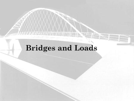 Bridges and Loads Modified by Matthew Silbernagel.