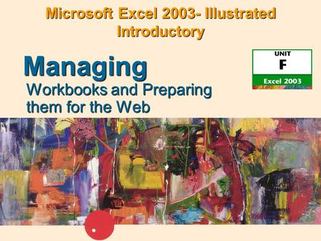 Microsoft Excel 2003- Illustrated Introductory Workbooks and Preparing them for the Web Managing.