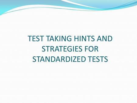 TEST TAKING HINTS AND STRATEGIES FOR STANDARDIZED TESTS.