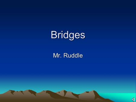 Bridges Mr. Ruddle Types of Bridges There are SIX main types of bridges. Beam Bridges Truss Bridges Suspension Bridges Cable Stayed Bridges Cantilever.