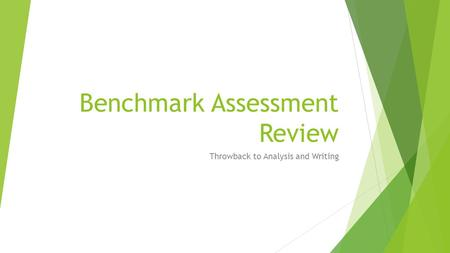 Benchmark Assessment Review Throwback to Analysis and Writing.