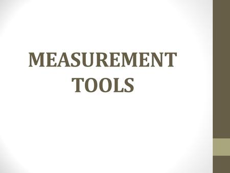 "MEASUREMENT TOOLS. INTRODUCTION When scientists make observations, it is not sufficient to say something is ""big"" or ""heavy"". Instead scientists use instruments."