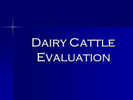 Dairy Cattle Evaluation Dairy Cattle Evaluation. Why Judge Dairy Cattle? Gain a better understanding of what makes a productive and functional dairy cow.