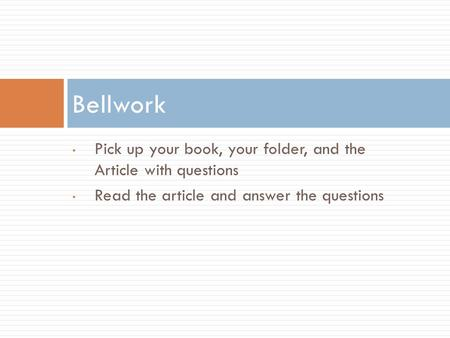 Pick up your book, your folder, and the Article with questions Read the article and answer the questions Bellwork.
