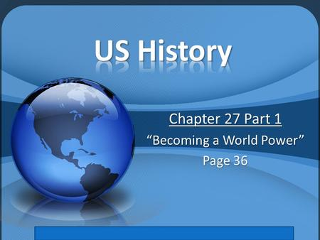 "Chapter 27 Part 1 ""Becoming a World Power"" Page 36."