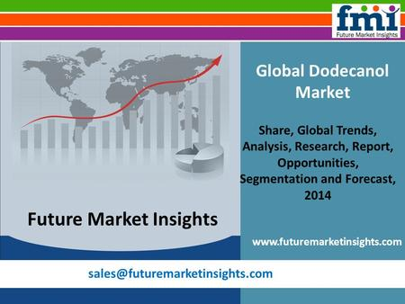 Global Dodecanol Market Share, Global Trends, Analysis, Research, Report, Opportunities, Segmentation and Forecast, 2014.