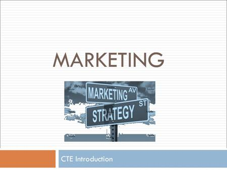 MARKETING CTE Introduction. What is marketing? Marketing is the process of developing, promoting, and distributing products to satisfy customers' needs.