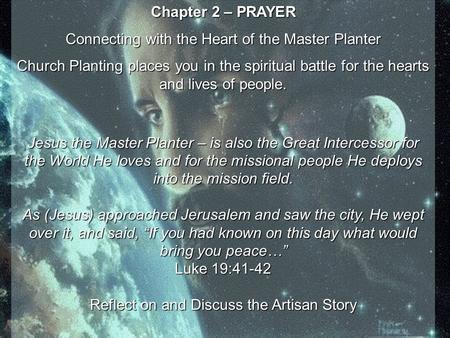 Chapter 2 – PRAYER Connecting with the Heart of the Master Planter Church Planting places you in the spiritual battle for the hearts and lives of people.