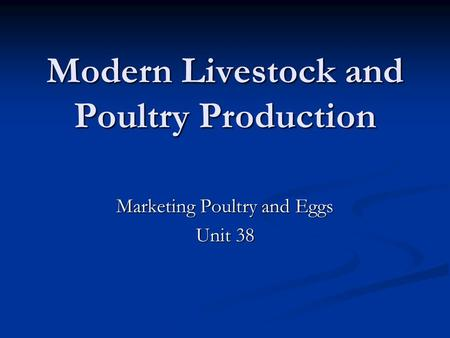 Modern Livestock and Poultry Production Marketing Poultry and Eggs Unit 38.