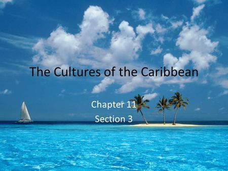 The Cultures of the Caribbean Chapter 11 Section 3.