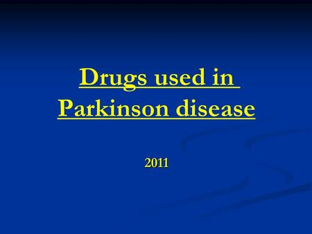 "Drugs used in Parkinson disease 2011. Historical Perspective Dr. James Parkinson (1755-1828) 1817 "" involuntary tremulous motion "" "" pass from a walking."