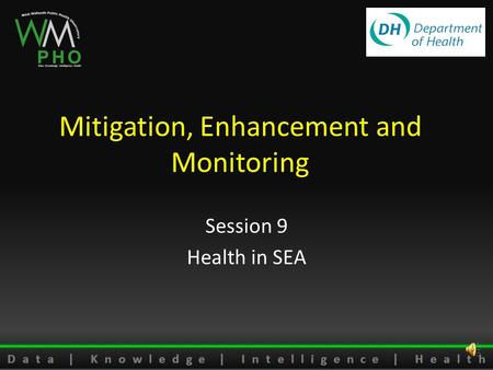 Mitigation, Enhancement and Monitoring Session 9 Health in SEA.
