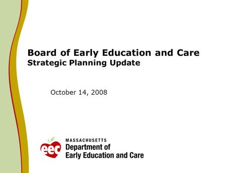 Board of Early Education and Care Strategic Planning Update October 14, 2008.