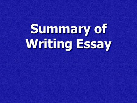 Summary of Writing Essay. Purpose: To summarize a piece of writing. To summarize a piece of writing. To share the main idea and underlying details of.