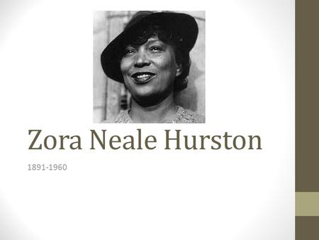 Zora Neale Hurston 1891-1960. General Info. Born January 7, 1891 in Eatonville, Florida Daughter of two former slaves Worked a variety of jobs to support.