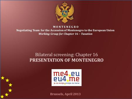 M O N T E N E G R O Negotiating Team for the Accession of Montenegro to the European Union Working Group for Chapter 16 – Taxation Bilateral screening: