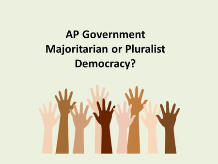 AP Government Majoritarian or Pluralist Democracy?