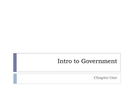 Intro to Government Chapter One. What is Government?  Formal vehicle through which polices are made and affairs of state are conducted  Governments.