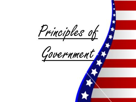 Principles of Government. What is Government? Government - the formal and informal institutions, people, and processes used to create and conduct public.