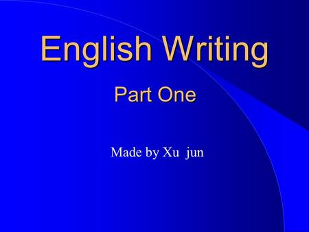 English Writing Made by Xu jun Part One. I. Some Problems You Often Meet in Your Writing and the Way Out. 1. Having too few vocabularies 2. Do not know.