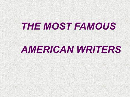 THE MOST FAMOUS AMERICAN WRITERS.