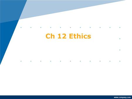 Www.company.com Ch 12 Ethics. www.company.com What is Ethics ??? Ethics is a general term for what is often described as the science (study) of morality.sciencemorality.