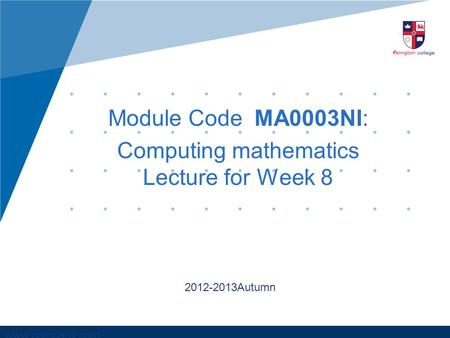 Www.company.com Module Code MA0003NI: Computing mathematics Lecture for Week 8 2012-2013Autumn.