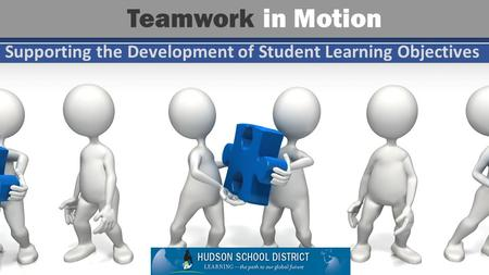 Supporting the Development of Student Learning Objectives Teamwork in Motion.