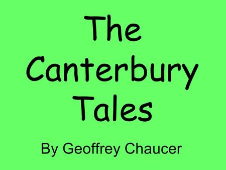 The Canterbury Tales By Geoffrey Chaucer. Structure 30 pilgrims (Not all are named, because they are grouped by profession) 120 tales in a framework narrative: