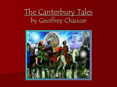 The Canterbury Tales by Geoffrey Chaucer. Geoffrey Chaucer (c. 1343-1400) Dominant literary figure in the 14 th century Dominant literary figure in the.