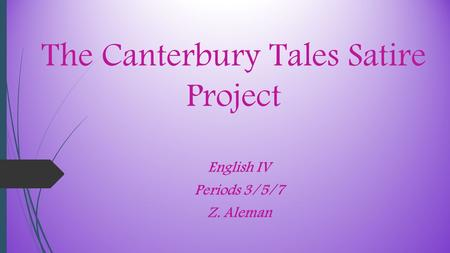 English IV Periods 3/5/7 Z. Aleman The Canterbury Tales Satire Project.