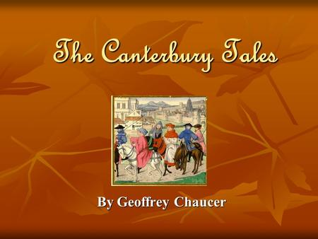 The Canterbury Tales By Geoffrey Chaucer. England in the Middle Ages Lower, middle, and upper- middle classes developed in the cities. Lower, middle,