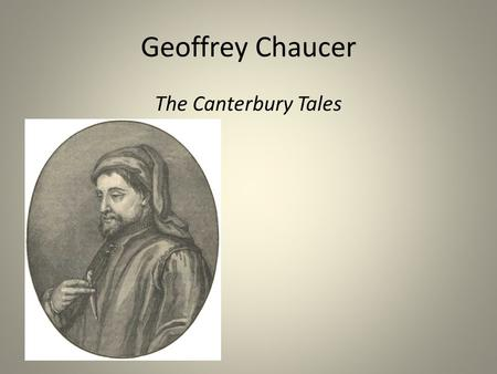 Geoffrey Chaucer The Canterbury Tales. Chaucer Born between 1340-1344 Son of a prosperous wine merchant Had a workable knowledge of French, Latin, and.