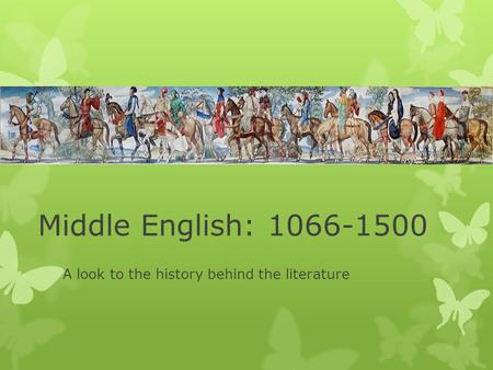Middle English: 1066-1500 A look to the history behind the literature.