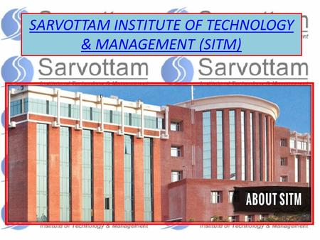 SARVOTTAM INSTITUTE OF TECHNOLOGY & MANAGEMENT (SITM)