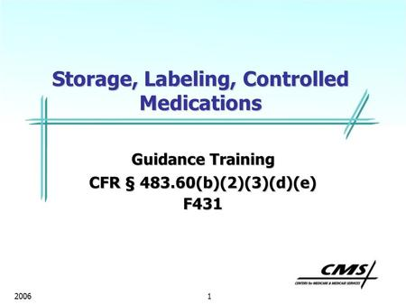 1 2006 Storage, Labeling, Controlled Medications Guidance Training CFR § 483.60(b)(2)(3)(d)(e) F431.