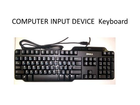 COMPUTER INPUT DEVICE Keyboard. Keyboard cont…… Print Screen Print contents of screen Pause/Break Terminate/Interrupt Scroll Lock Modify behavior of the.